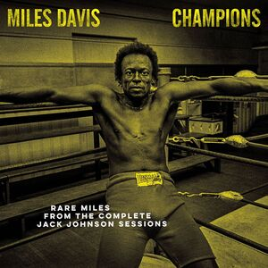 CHAMPIONS - RARE MILES FROM THE COMPLETE JACK JOHNSON SESSIONS [RSD DROPS 2021]