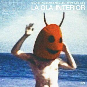 LA OLA INTERIOR: SPANISH AMBIENT & ACID EXOTICISM 1983-1990