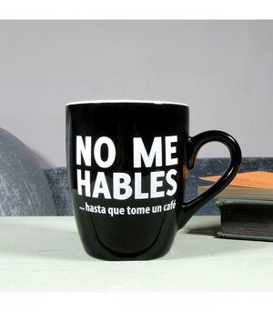 TAZA NO ME HABLES...HASTA QUE TOME CAFÉ