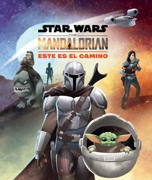 STAR WARS. THE MANDALORIAN. ESTE ES EL CAMINO