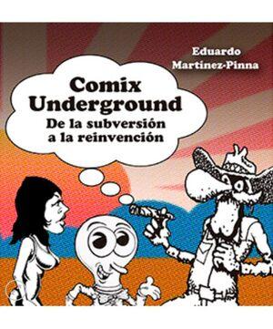 COMIX UNDERGROUND. DE LA SUBVERSIÓN A LA REINVENCIÓN