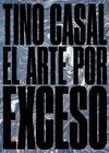 TINO CASAL. EL ARTE POR EXCESO