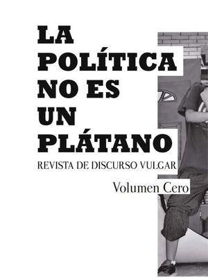 LA POLÍTICA NO ES UN PLÁTANO