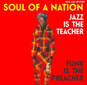 SOUL OF A NATION 2. JAZZ IS THE TEACHER FUNK IS THE PREACHER