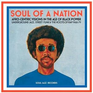 SOUL OF A NATION. AFRO-CENTRIC VISIONS IN THE AGE OF BLACK POWER. UNDERGROUND JAZZ, STREET FUNK & THE ROOTS OF RAP 1968-79